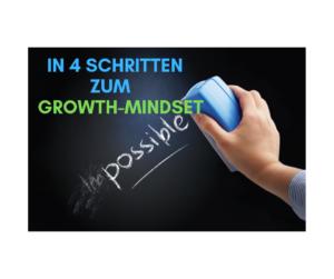In 4 Schritten vom Fixed-Mindset(fixed = englisch für starr, unflexibel) zum Growth-Mindset! (growth = englisch für wachstumsorientiert, dynamisch)